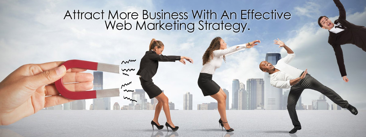 Attract More Business With An Effective Web Marketing Strategy
